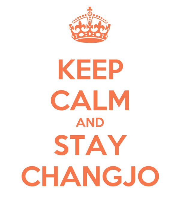 KEEP CALM AND STAY CHANGJO