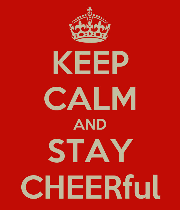 KEEP CALM AND STAY CHEERful