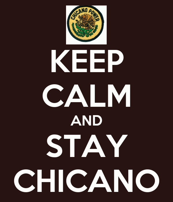 KEEP CALM AND STAY CHICANO