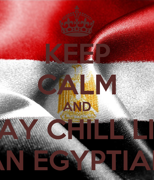 KEEP CALM AND STAY CHILL LIKE AN EGYPTIAN