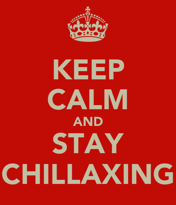 KEEP CALM AND STAY CHILLAXING