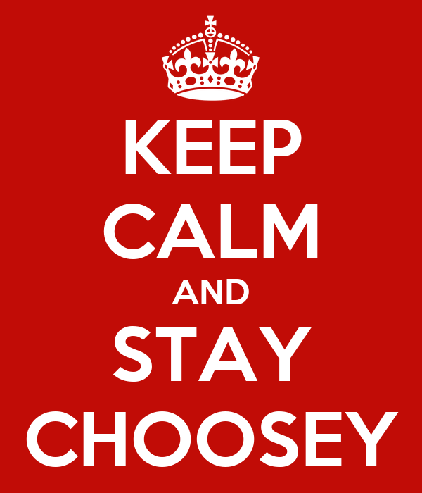 KEEP CALM AND STAY CHOOSEY