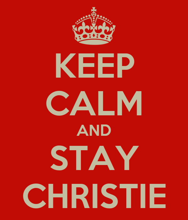 KEEP CALM AND STAY CHRISTIE