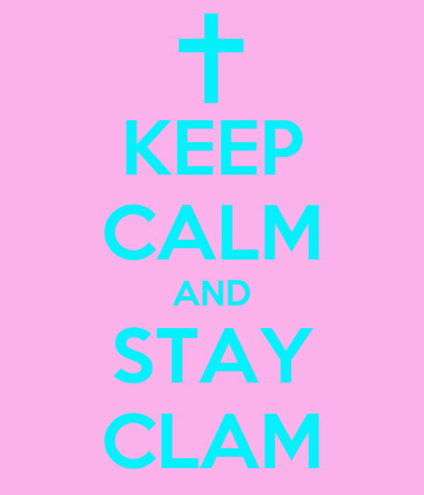 KEEP CALM AND STAY CLAM