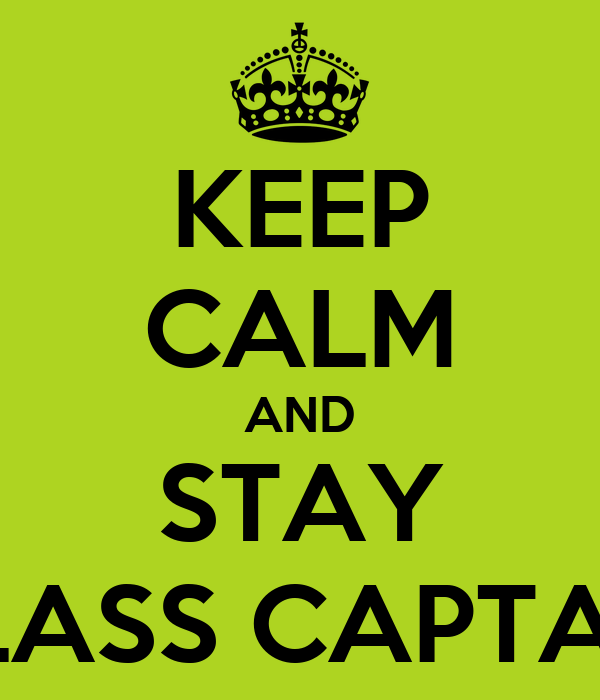 KEEP CALM AND STAY CLASS CAPTAIN