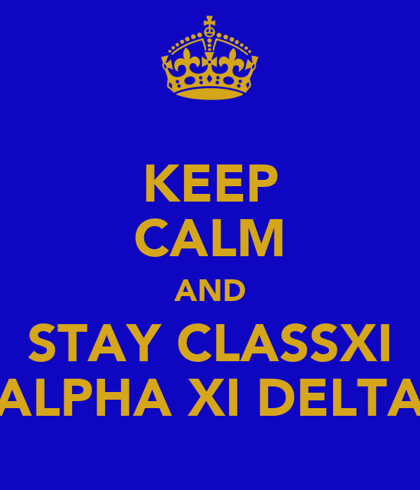 KEEP CALM AND STAY CLASSXI ALPHA XI DELTA