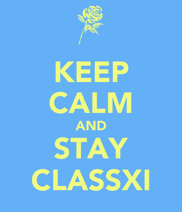 KEEP CALM AND STAY CLASSXI