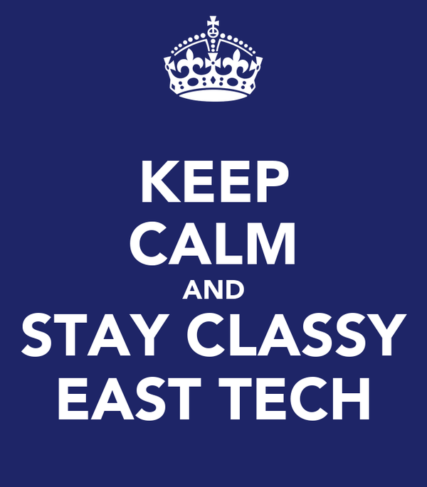 KEEP CALM AND STAY CLASSY EAST TECH