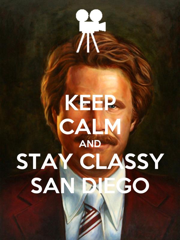 KEEP CALM AND STAY CLASSY SAN DIEGO