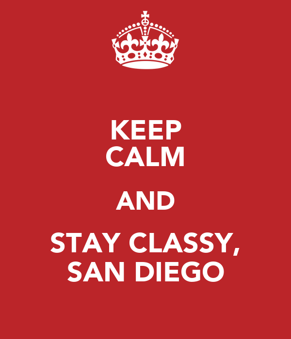 KEEP CALM AND STAY CLASSY, SAN DIEGO