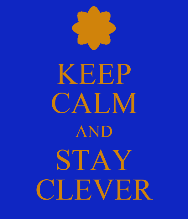 KEEP CALM AND STAY CLEVER