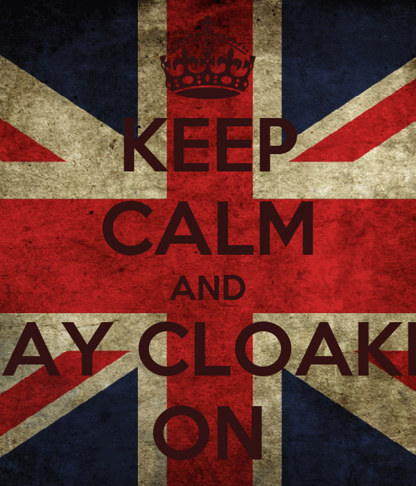 KEEP CALM AND STAY CLOAKED ON