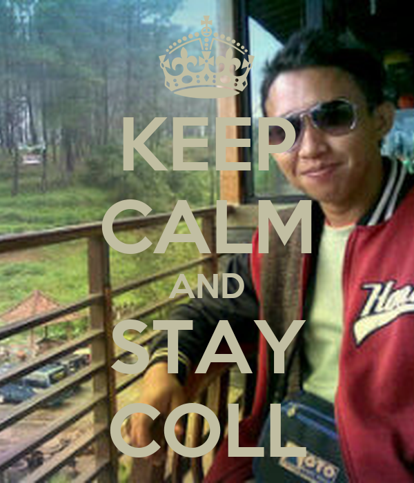 KEEP CALM AND STAY COLL