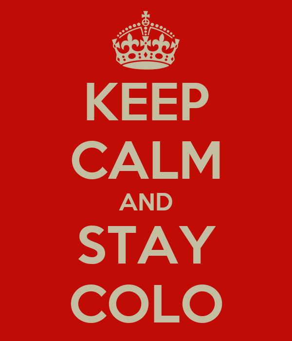 KEEP CALM AND STAY COLO