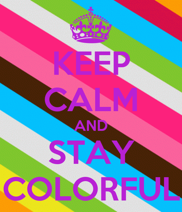 KEEP CALM AND STAY COLORFUL