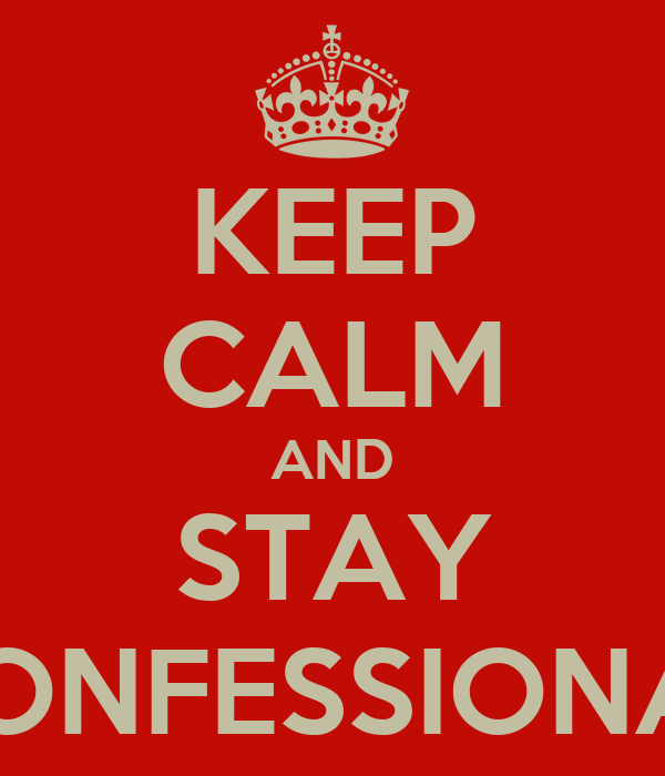 KEEP CALM AND STAY CONFESSIONAL