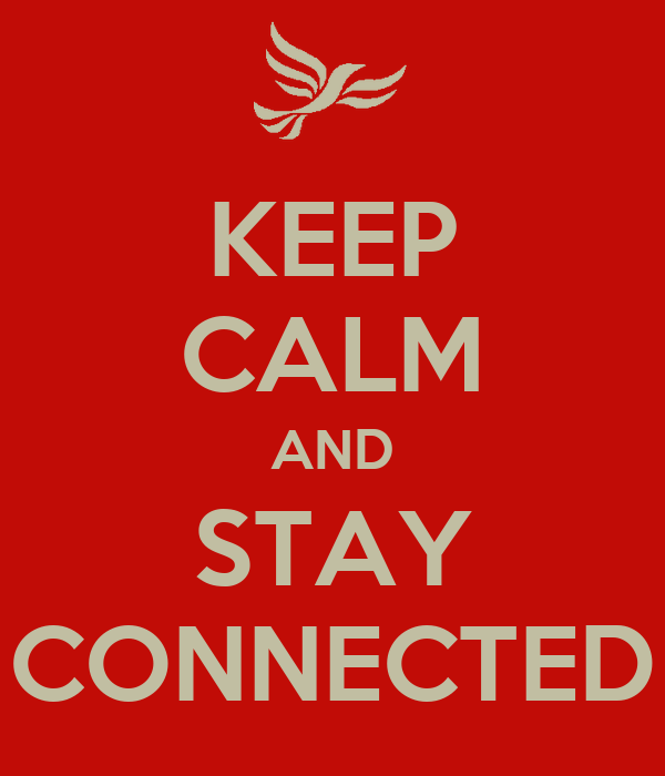 KEEP CALM AND STAY CONNECTED