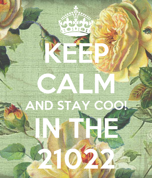 KEEP CALM AND STAY COO! IN THE 21022