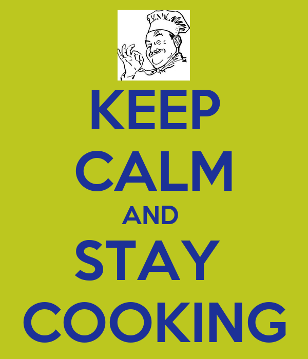 KEEP CALM AND  STAY  COOKING