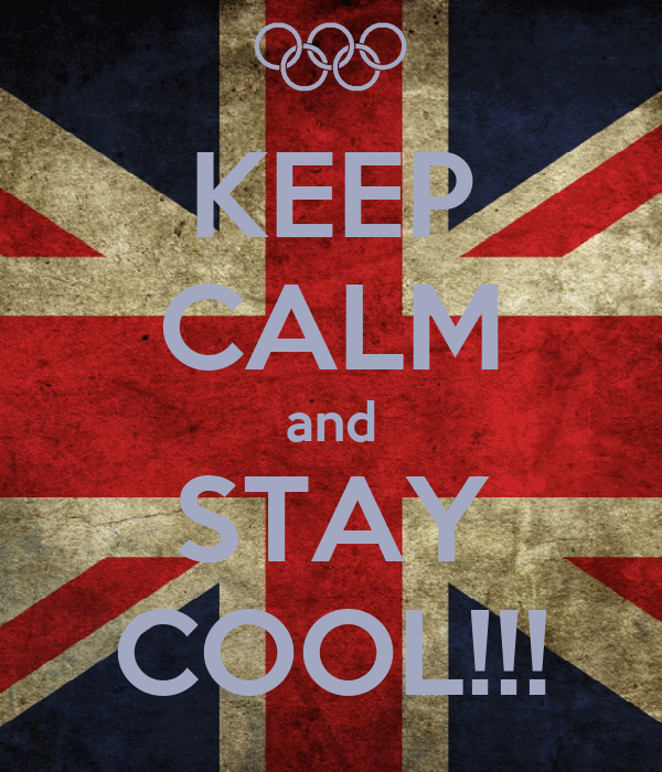 KEEP CALM and STAY COOL!!!