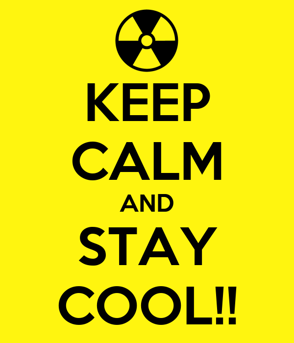 KEEP CALM AND STAY COOL!!
