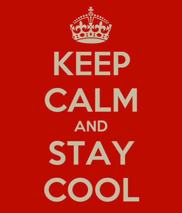KEEP CALM AND STAY COOL