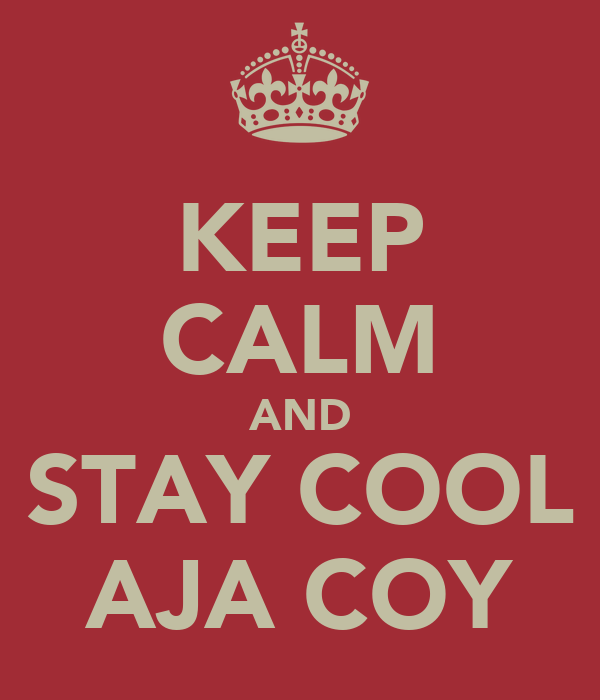 KEEP CALM AND STAY COOL AJA COY
