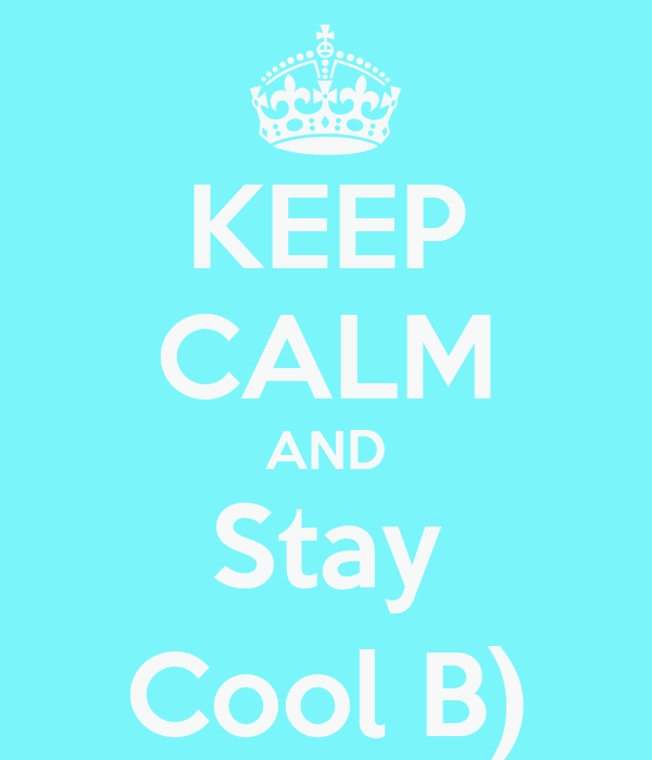 KEEP CALM AND Stay Cool B)
