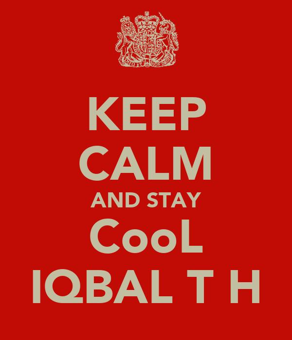 KEEP CALM AND STAY CooL IQBAL T H