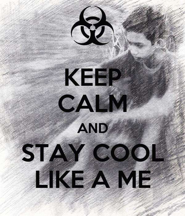 KEEP CALM AND STAY COOL LIKE A ME