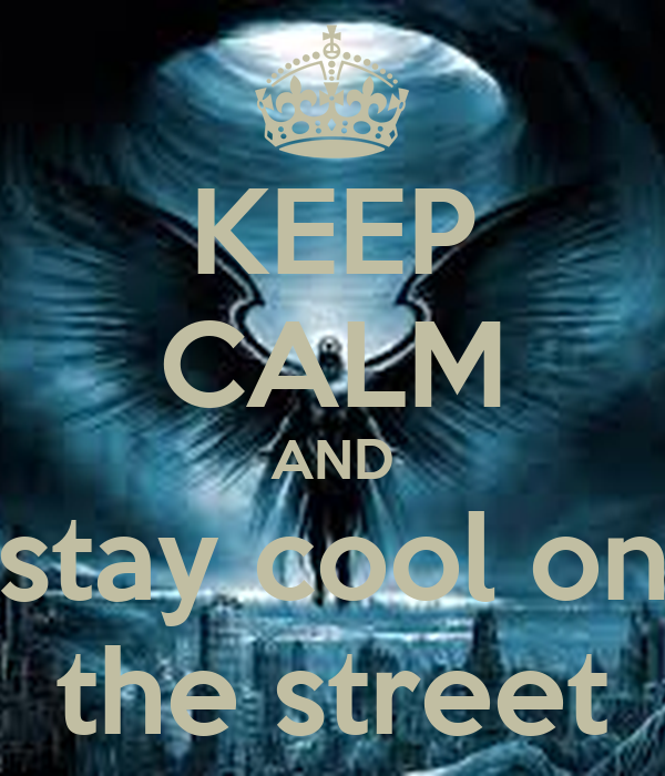 KEEP CALM AND stay cool on the street