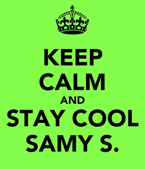 KEEP CALM AND STAY COOL SAMY S.