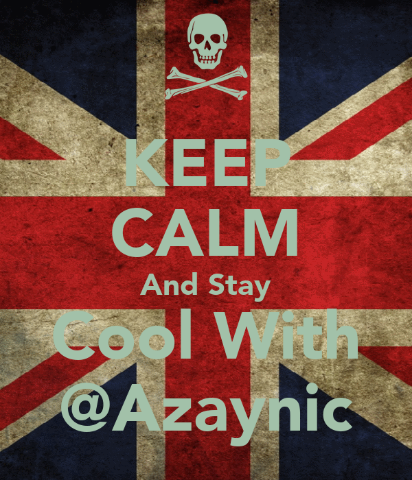 KEEP CALM And Stay Cool With @Azaynic