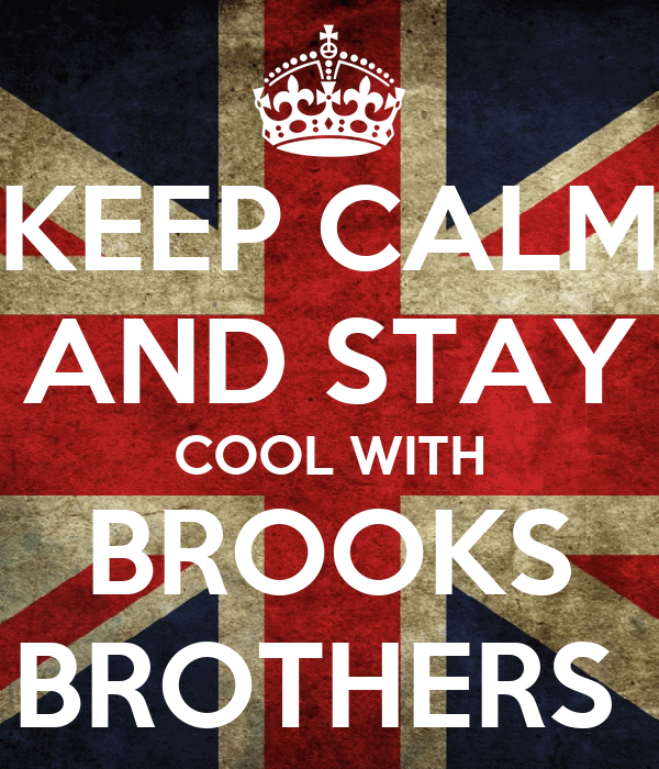 KEEP CALM AND STAY COOL WITH BROOKS BROTHERS