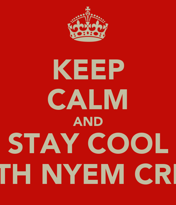 KEEP CALM AND STAY COOL WITH NYEM CREW