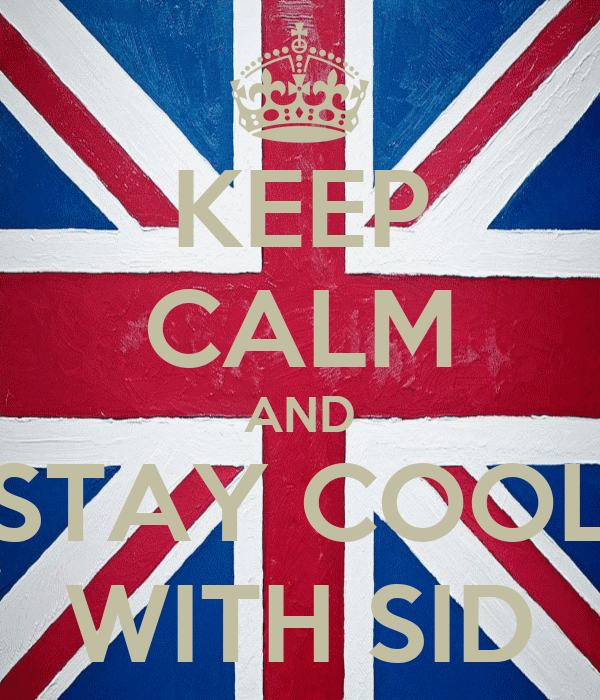 KEEP CALM AND STAY COOL WITH SID