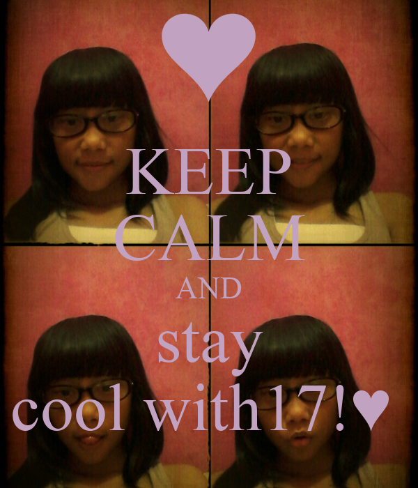 KEEP CALM AND stay cool with17!♥