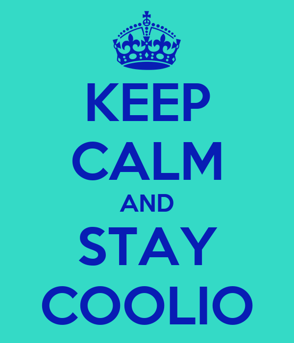 KEEP CALM AND STAY COOLIO