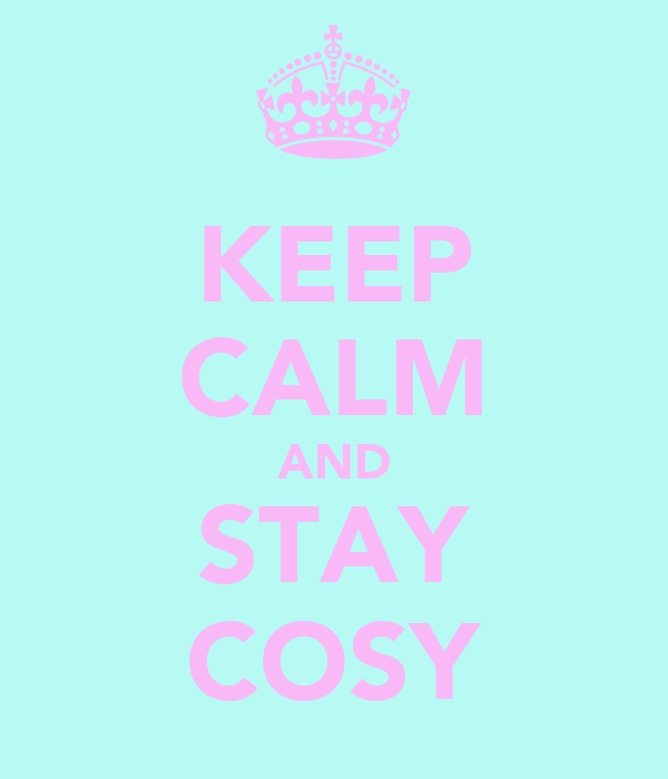KEEP CALM AND STAY COSY
