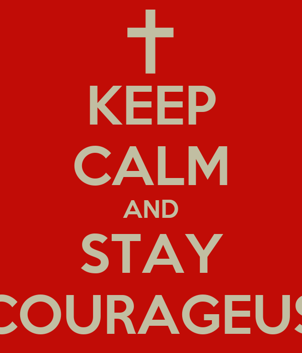 KEEP CALM AND STAY COURAGEUS