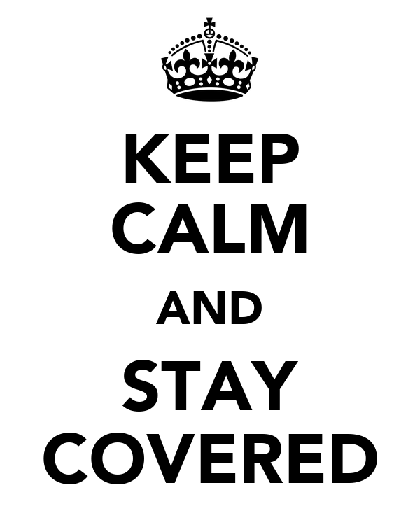 KEEP CALM AND STAY COVERED