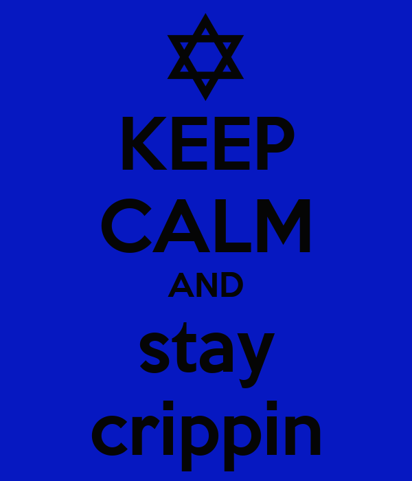 KEEP CALM AND stay crippin