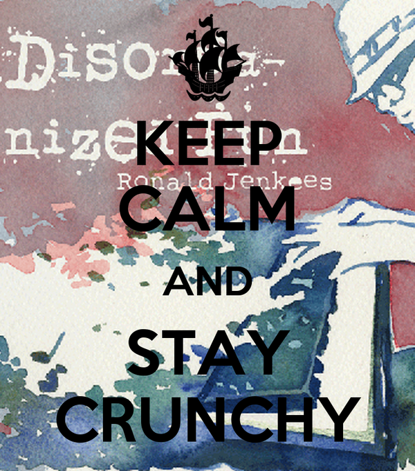 KEEP CALM AND STAY CRUNCHY