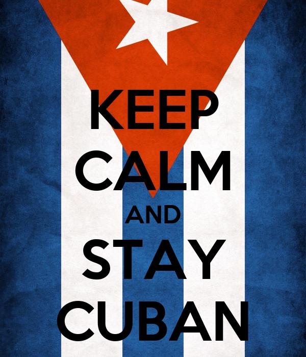 KEEP CALM AND STAY CUBAN