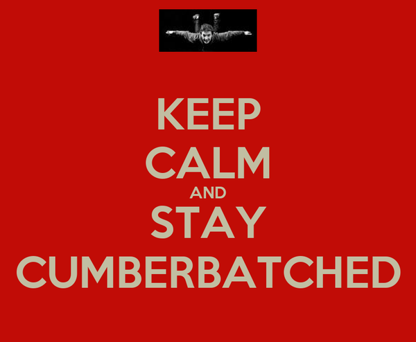 KEEP CALM AND STAY CUMBERBATCHED
