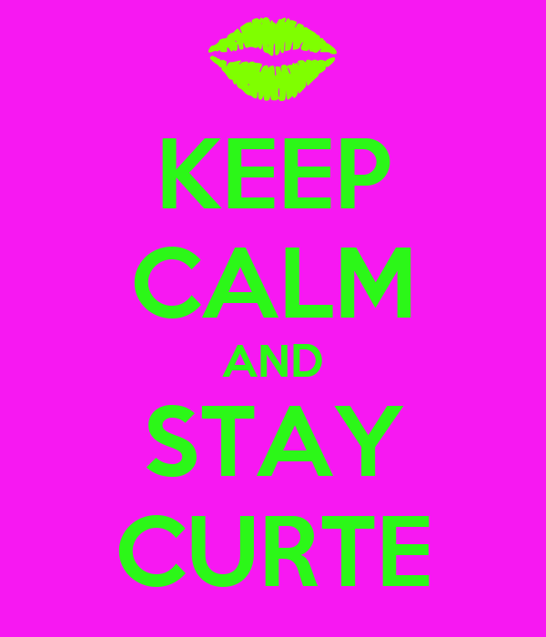 KEEP CALM AND STAY CURTE