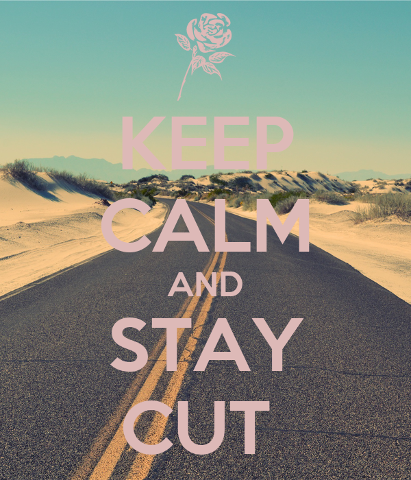 KEEP CALM AND STAY CUT
