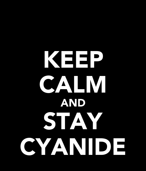 KEEP CALM AND STAY CYANIDE