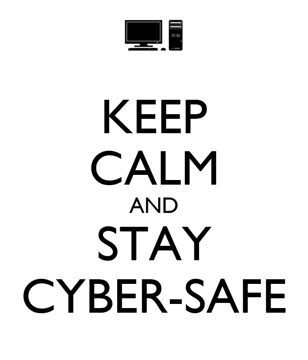 KEEP CALM AND STAY CYBER-SAFE