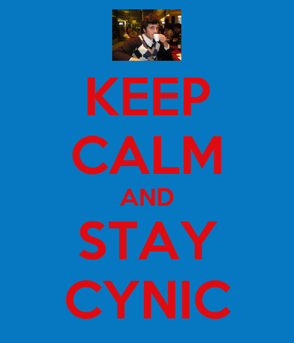 KEEP CALM AND STAY CYNIC